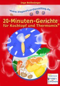 Vegan für den Alltag 20-Minuten-Gerichte für Kochtopf und Thermomix